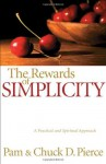Rewards of Simplicity, The: A Practical and Spiritual Approach - Chuck D. Pierce, Pam Pierce