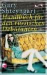 Handbuch Für Den Russischen Debütanten - Gary Shteyngart