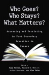 Who Goes? Who Stays? What Matters?: Accessing and Persisting in Post-Secondary Education in Canada - Ross Finnie, Arthur Sweetman, Richard E. Mueller