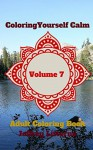 Coloring Yourself Calm, Volume 7: Adult Coloring Book - Jeffrey Littorno