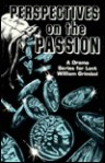 Perspectives on the Passion: A Dramatic Series for Lent - William R. Grimbol