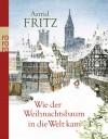 Wie der Weihnachtsbaum in die Welt kam - Astrid Fritz, Andrea Offermann