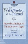 The Wit & Wisdom of the Talmud: Proverbs, Sayings, and Parables for the Ages - George J. Lankevich