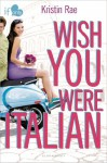 Wish You Were Italian: An If Only novel by Rae, Kristin (2014) Paperback - Kristin Rae