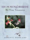 Hummingbirds: My Tiny Treasures - Arnette Heidcamp