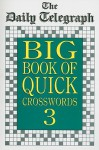 The Daily Telegraph Big Book of Quick Crosswords 3 - Daily Telegraph, Daily Telegraph