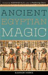 Ancient Egyptian Magic - Eleanor L. Harris, Normandi Ellis