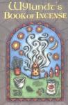 Wylundt's Book of Incense: A Magical Primer - Wylundt