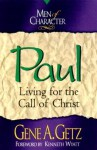 Paul: Living for the Call of Christ (Men of Character Series) - Gene A. Getz, Jim Moore