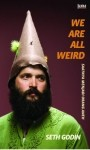 We Are All Weird (Saatnya Menjadi Orang Aneh) - Seth Godin, Yuliani Liputo