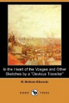 "In the Heart of the Vosges and Other Sketches by a ""Devious Traveller"" (Dodo Press) - Matilda Betham-Edwards"