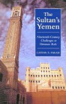 The Sultan's Yemen: 19th-Century Challenges to Ottoman Rule - Caesar E. Farah