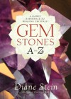 Gemstones A to Z: A Handy Reference to Healing Crystals - Diane Stein