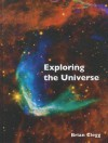 Exploring the Universe: The Illustrated Guide to Cosmology - Brian Clegg
