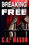 Breaking Free (Liar Liar #1) - C.A. Mason