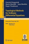 Topological Methods for Ordinary Differential Equations: Lectures Given at the 1st Session of the Centro Internazionale Matematico Estivo (C.I.M.E.) Held in Montecatini Terme, Italy, June 24-July 2, 1991 - Patrick Fitzpatrick, Mario Martelli, Jean Mawhin