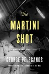The Martini Shot: A Novella and Stories - George Pelecanos