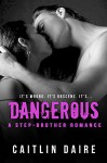 Dangerous: A Stepbrother Romance - Caitlin Daire