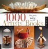 1,000 Artists' Books: Exploring the Book as Art - Sandra Salamony, Peter and Donna Thomas