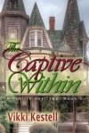 The Captive Within - Vikki Kestell