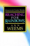 Reaching for Rainbows: Resources for Creative Worship - Ann Weems