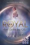 Royal, Band 1: Ein Leben aus Glas - Valentina Fast