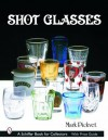 Shot Glasses (Schiffer Book for Collectors) - Mark Pickvet