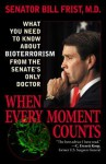 When Every Moment Counts: What You Need to Know about Bioterrorism from the Senate's Only Doctor - Bill Frist