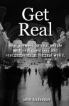 Get Real: Real Answers for Real People with Real Questions and Real Problems in the Real World. - John Anderson
