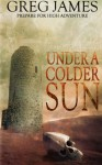 Under A Colder Sun (Khale the Wanderer) (Volume 1) - Greg James