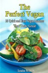 The Perfect Vegan: 25 Quick And Easy Vegan Lunches That Taste Great - Louise Wilson