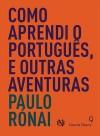 Como aprendi o Português, e outras Aventuras - Paulo Rónai