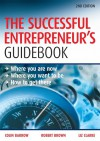 The Successful Entrepreneur's Guidebook: Where You Are Now, Where You Want to Be, and How to Get There - Colin Barrow, Liz Clarke, Robert K. Brown