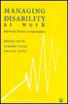 Managing Disability at Work: Improving practice in organisations - Brenda Smith, Michael Floyd, Margery Poval