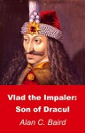Vlad the Impaler: Son of Dracul - Alan C. Baird