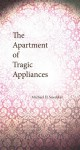 The Apartment of Tragic Appliances - Michael D. Snediker