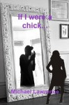 If I were a chick... - Michael Lawrence