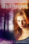 Enchanter: The Flawed Series Book Four - Becca J. Campbell