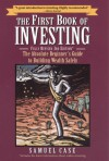 The First Book of Investing, Fully Revised 3rd Edition: The Absolute Beginner's Guide to Building Wealth Safely - Samuel Case