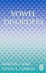 Vowel Disorders - Martin J. Ball