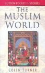 The Muslim World - Colin Turner