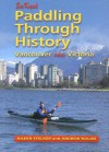 Paddling Through History: Sea Kayak Vancouver and Victoria - Aileen Stalker, Andrew Nolan