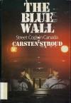 The blue wall: Street cops in Canada - Carsten Stroud