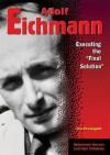 """Adolf Eichmann: Executing the """"Final Solution"""" - Thomas Streissguth"""