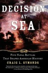 Decision at Sea: Five Naval Battles that Shaped American History - Craig L. Symonds