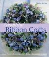 Beautiful Ribbon Crafts: Home Decor * Wearables * Gift Wraps * Keepsakes & More - Marthe Le Van