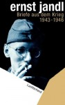 Briefe Aus Dem Krieg 1943 1946 - Ernst Jandl
