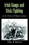 Irish Gangs and Stick-Fighting - John W. Hurley, William Carleton