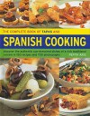 The Complete Book of Tapas and Spanish Cooking: Discover the Authentic Sun-Drenched Dishes of a Rich Traditional Cuisine in 150 Recipes and 700 Photog - Pepita Aris