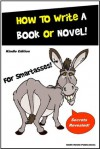 How To Write A Book or Novel - Everything You Need to Know About Writing the Next Best Seller... - M. Smith, Smith Kindle Publishing, for SmartAsses Publishing